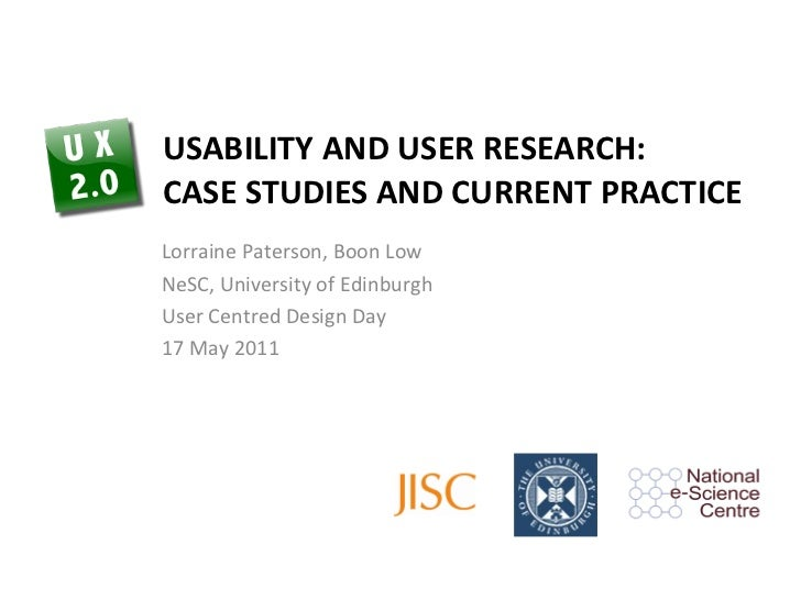 USABILITY AND USER RESEARCH: CASE STUDIES AND CURRENT PRACTICE Lorraine Paterson, Boon Low NeSC, University of Edinburgh U...