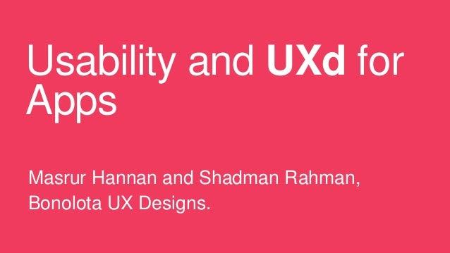 Usability and UXd for Apps Masrur Hannan and Shadman Rahman, Bonolota UX Designs.