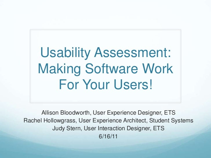 Usability Assessment: Making Software Work For Your Users!<br />Allison Bloodworth, User Experience Designer, ETS<br />Rac...