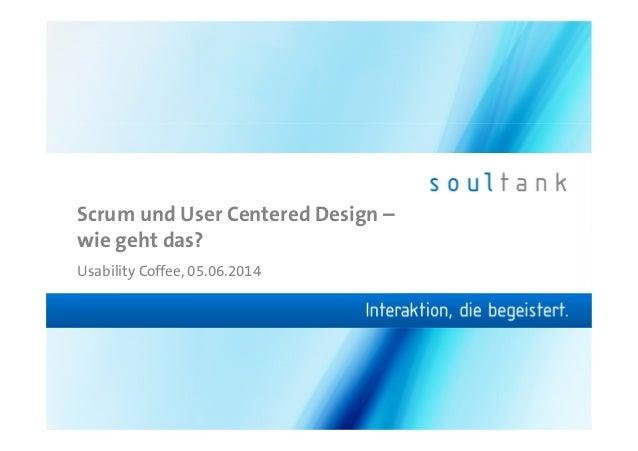 Scrum und User Centered Design – wie geht das? Usability Coffee, 05.06.2014