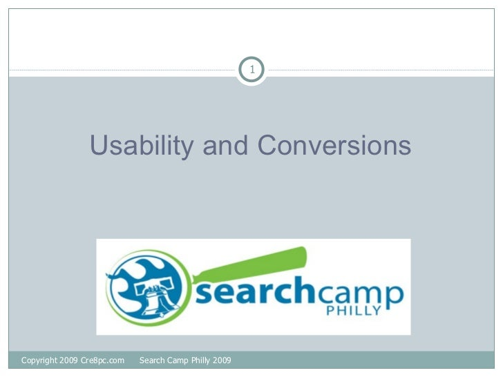 <ul><li>Usability and Conversions </li></ul>Copyright 2009 Cre8pc.com  Search Camp Philly 2009
