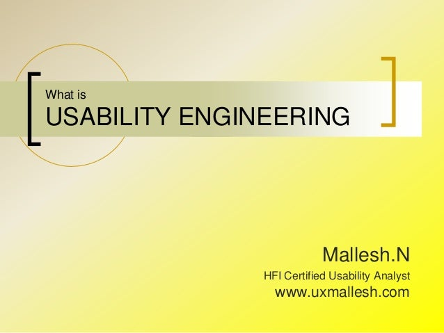 What is USABILITY ENGINEERING Mallesh.N HFI Certified Usability Analyst www.uxmallesh.com