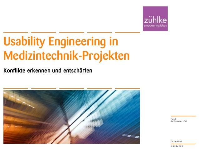 © Zühlke 2012 Dr. Eric Fehse Konflikte erkennen und entschärfen Usability Engineering in Medizintechnik-Projekten 26. Sept...