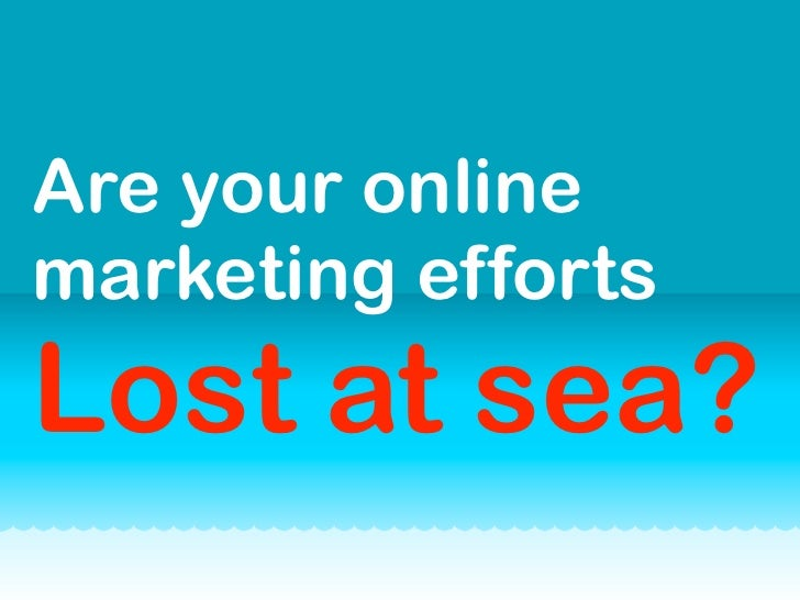 Are your online marketing efforts Lost at sea?