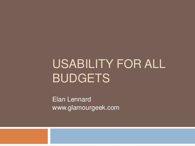 USABILITY FOR ALL BUDGETS Elan Lennard www.glamourgeek.com
