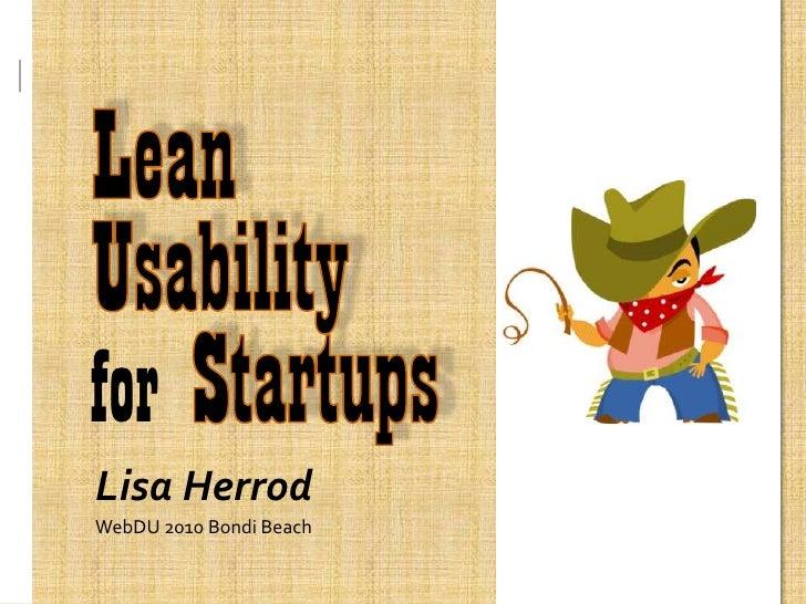Lean Usability<br />for Startups<br />Lisa Herrod<br />WebDU 2010 Bondi Beach <br />