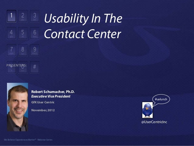 Usability In The                                        Contact Center   PRESENTERS:                           Robert Schu...