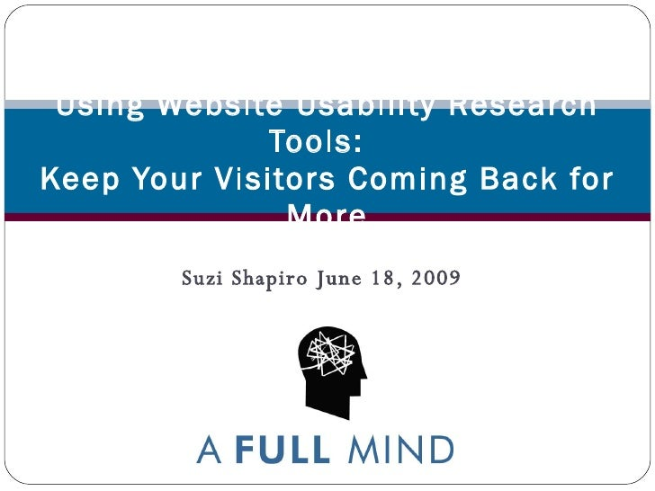 Suzi Shapiro June 18, 2009 Using Website Usability Research Tools:  Keep Your Visitors Coming Back for More