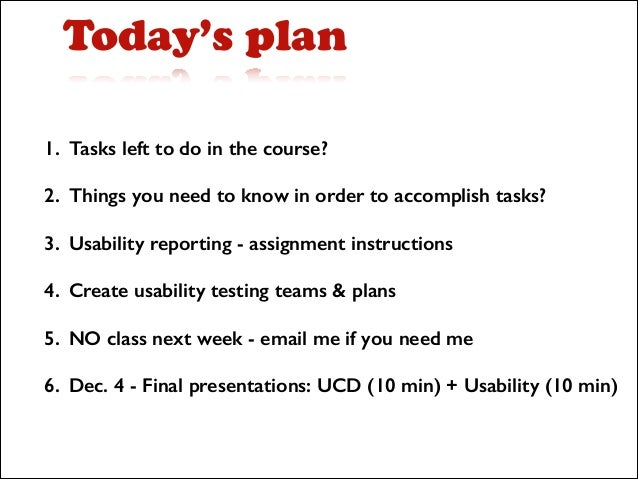 Today's plan 1. Tasks left to do in the course? 2. Things you need to know in order to accomplish tasks? 3. Usability repo...