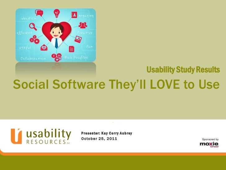 Usability Study ResultsSocial Software They'll LOVE to Use           Presenter: Kay Corr y Aubrey           O c t o b e r ...