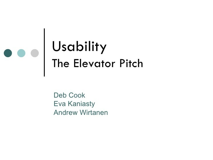 Usability The Elevator Pitch Deb Cook Eva Kaniasty Andrew Wirtanen