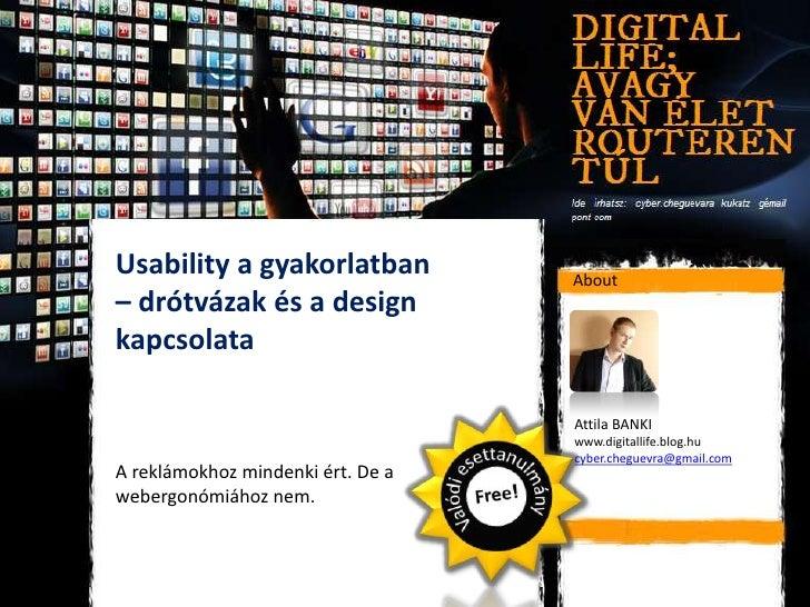 Usability a gyakorlatban           About– drótvázak és a designkapcsolata                                   Attila BANKI  ...