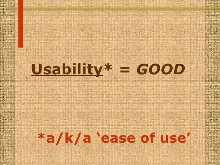<ul><li>Usability *  = GOOD </li></ul>*a/k/a 'ease of use'