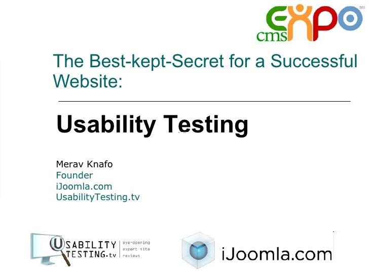 The Best-kept-Secret for a Successful Website: Merav Knafo Founder iJoomla.com UsabilityTesting.tv Usability Testing