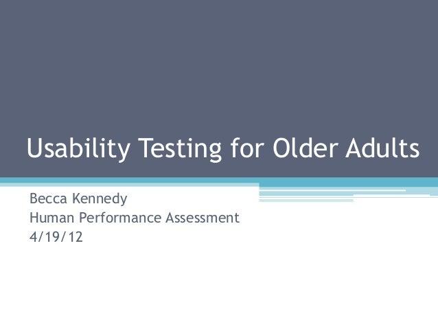 Usability Testing for Older AdultsBecca KennedyHuman Performance Assessment4/19/12