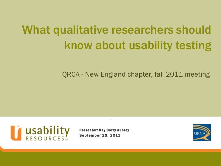 What qualitative researchers should       know about usability testing       QRCA - New England chapter, fall 2011 meeting...