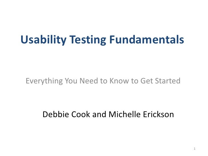 Usability Testing FundamentalsEverything You Need to Know to Get Started    Debbie Cook and Michelle Erickson             ...