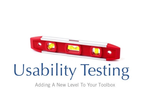 Usability Testing Adding A New Level To Your Toolbox