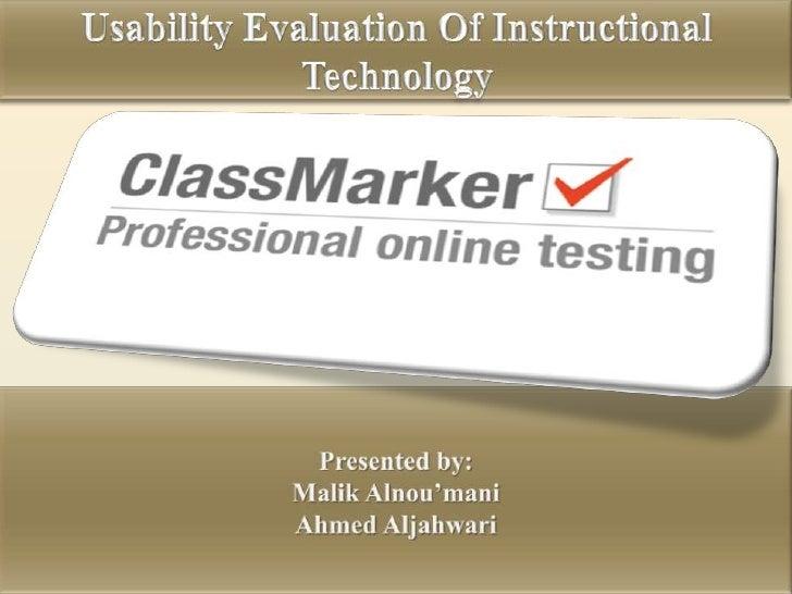 Usability Evaluation Of Instructional Technology <br />Presented by:<br />Malik Alnou'mani<br />Ahmed Aljahwari<br />