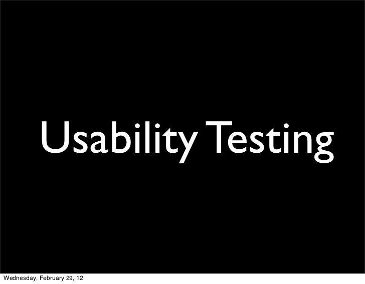 Usability TestingWednesday, February 29, 12