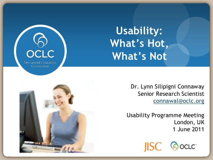 Usability:What's Hot, What's Not<br />Dr. Lynn Silipigni Connaway<br />Senior Research Scientist<br />connawal@oclc.org<br...