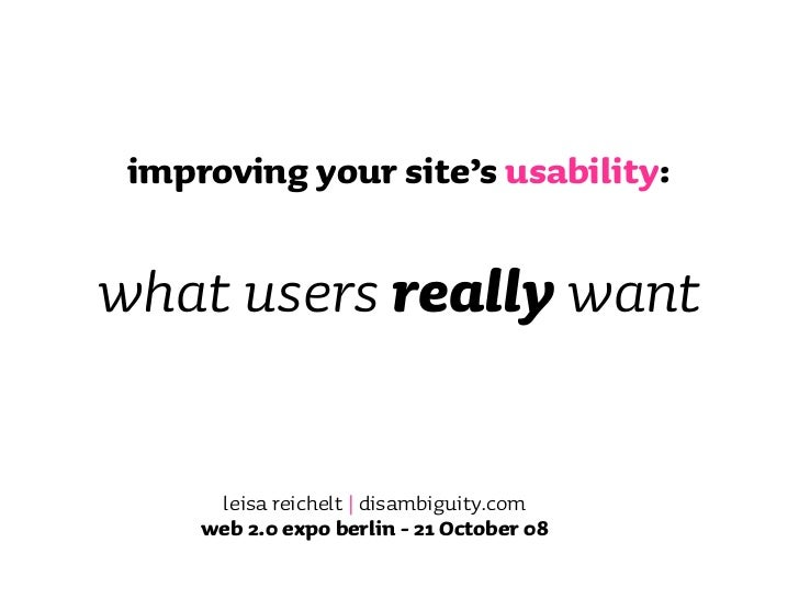 improving your site's usability:  what users really want        leisa reichelt | disambiguity.com      web 2.0 expo berlin...