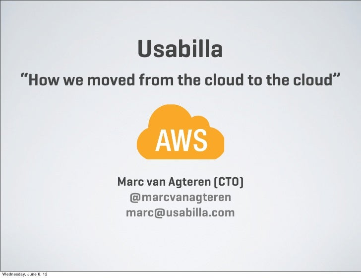 """Usabilla        """"How we moved from the cloud to the cloud""""                        Marc van Agteren (CTO)                  ..."""