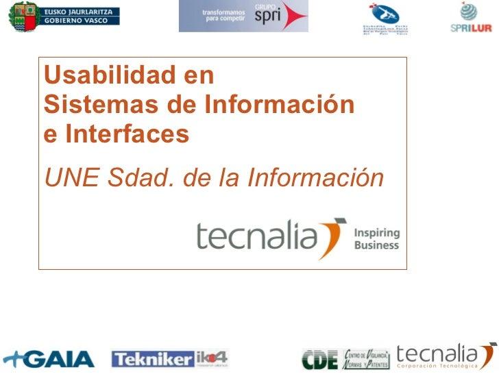 Usabilidad en Sistemas de Información e Interfaces UNE Sdad. de la Información