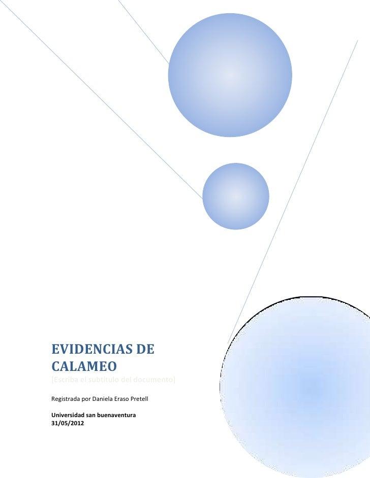 EVIDENCIAS DECALAMEO[Escriba el subtítulo del documento]Registrada por Daniela Eraso PretellUniversidad san buenaventura31...