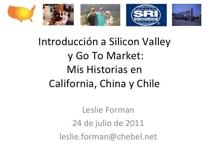 Introducción a Silicon Valley        y Go To Market:          Mis Historias en    California,...