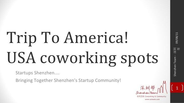 Trip To America! USA coworking spots Startups Shenzhen.... Bringing Together Shenzhen's Startup Community! 09/08/11 Shenzh...