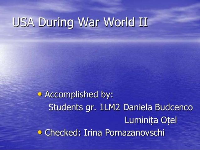 USA During War World II• Accomplished by:Students gr. 1LM2 Daniela BudcencoLuminița Oțel• Checked: Irina Pomazanovschi
