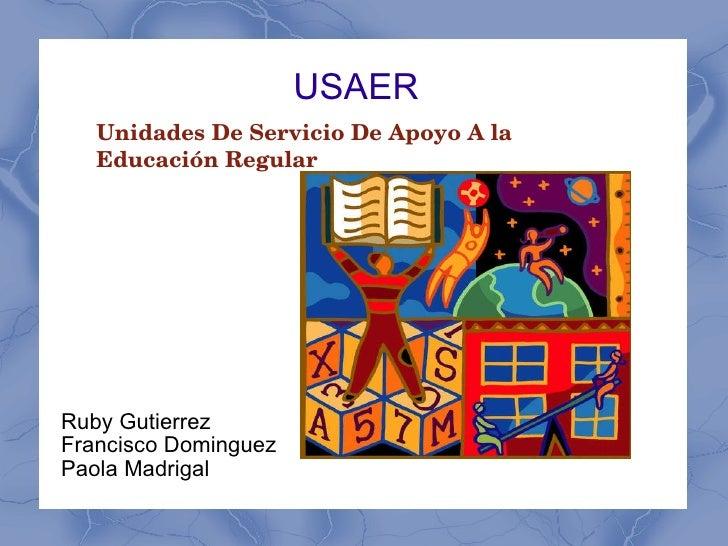 USAER Ruby Gutierrez  Francisco Dominguez Paola Madrigal Unidades De Servicio De Apoyo A la Educación Regular