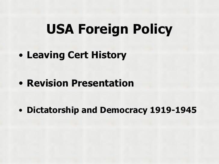 USA Foreign Policy <ul><li>Leaving Cert History </li></ul><ul><li>Revision Presentation </li></ul><ul><li>Dictatorship and...