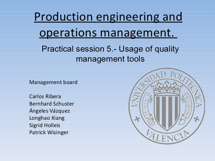 Production  engineering and  operations  management.  Practical session 5.- Usage of quality management tools Management b...