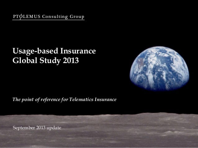 PTOLEMUS Consulting Group Usage-based Insurance Global Study 2013 The point of reference for Telematics Insurance Septembe...