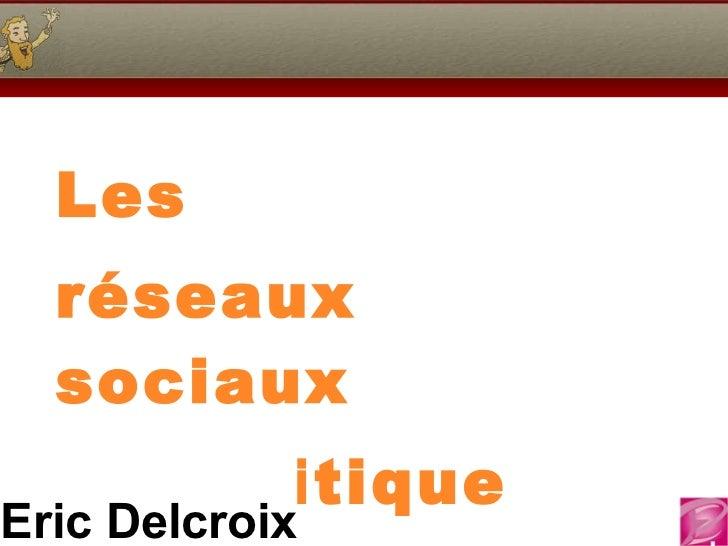 Les réseaux sociaux en politique Eric Delcroix