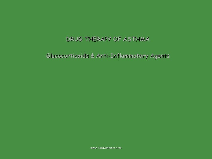 DRUG THERAPY OF ASTHMA Glucocorticoids & Anti-Inflammatory Agents www.freelivedoctor.com