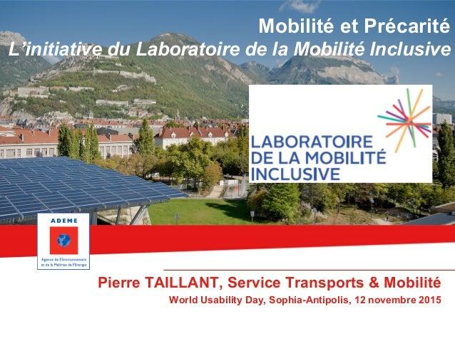 Mobilité et Précarité L'initiative du Laboratoire de la Mobilité Inclusive Pierre TAILLANT, Service Transports & Mobilité ...