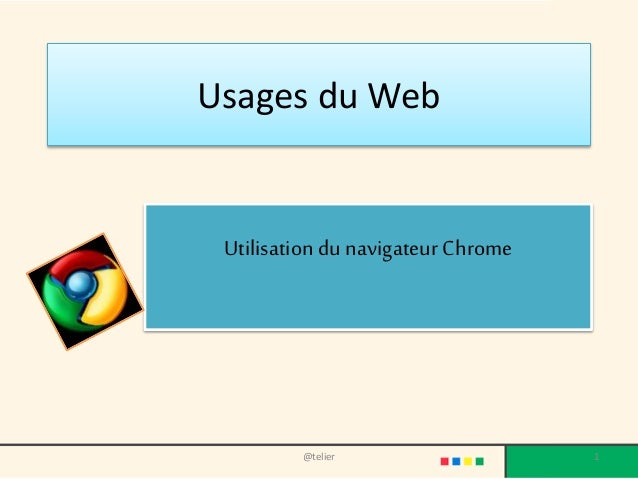 Usages du Web  Utilisation du navigateur Chrome  @telier 1