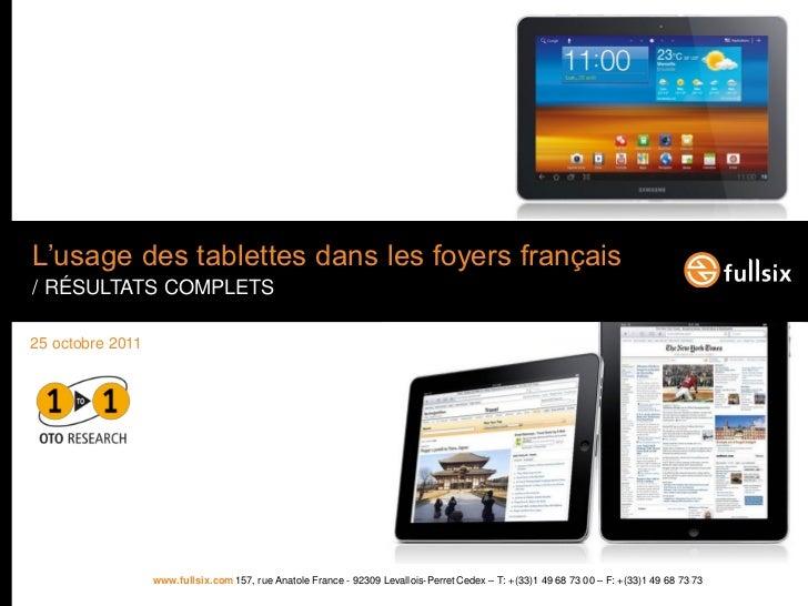 L'usage des tablettes dans les foyers français/ RÉSULTATS COMPLETS25 octobre 2011                  www.fullsix.com 157, ru...