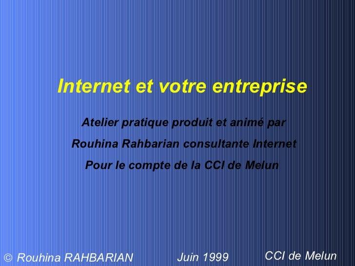 Internet et votre entreprise Atelier pratique produit et animé par Rouhina Rahbarian consultante Internet Pour le compte d...
