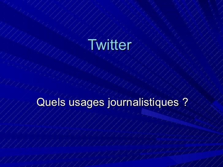 Twitter  Quels usages journalistiques ?