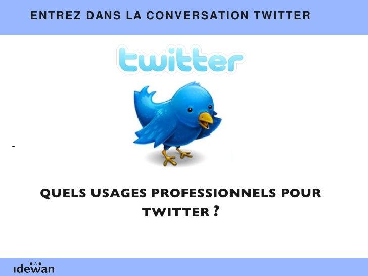 ENTREZ DANS LA CONVERSATION TWITTER  -  QUELS USAGES PROFESSIONNELS POUR TWITTER  ?
