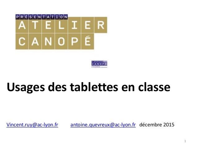 Usages des tablettes en classe 1 Vincent.ruy@ac-lyon.fr antoine.quevreux@ac-lyon.fr décembre 2015
