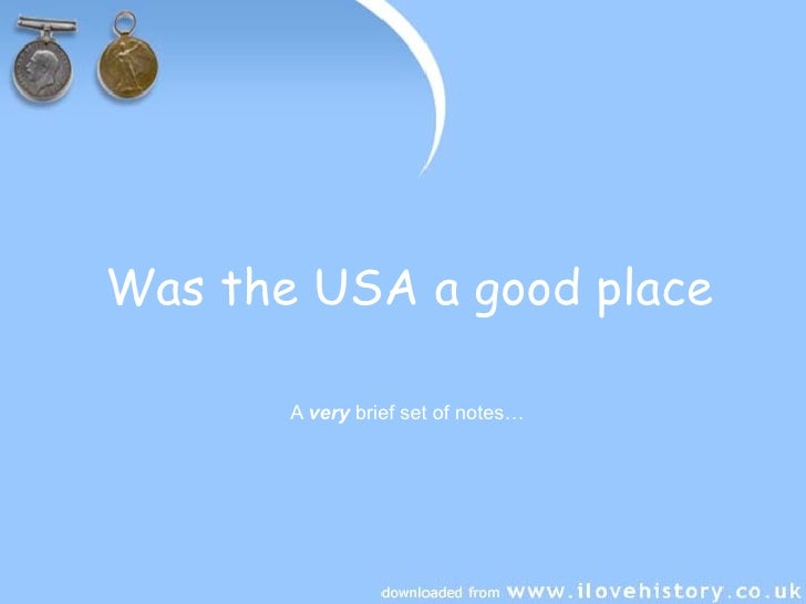Was the USA a good place         A very brief set of notes…