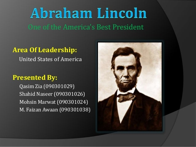 abraham lincoln one of the greatest presidents in the history of the united states Presidential history of the united states of  why do some people consider abraham lincoln the best president  why is abraham lincoln considered one of the .