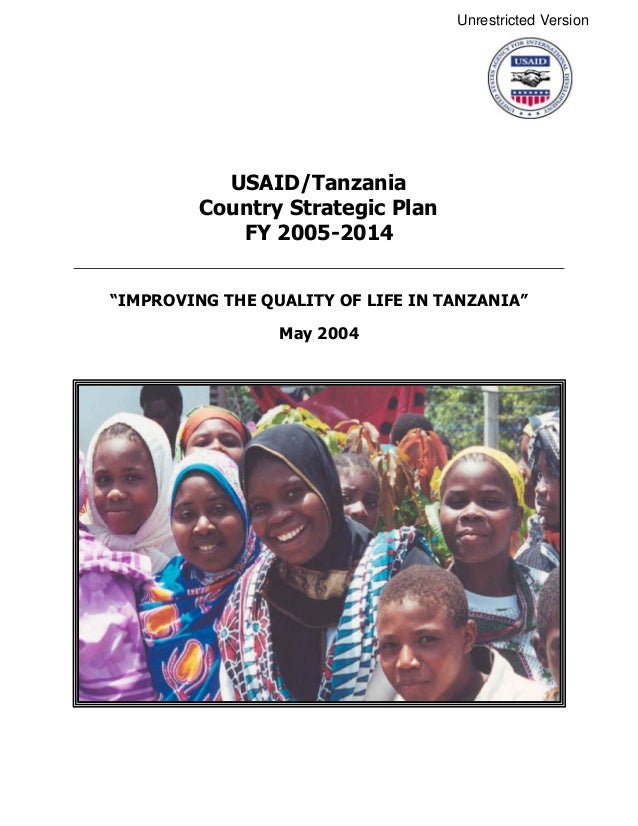 "USAID/Tanzania Country Strategic Plan FY 2005-2014 ""IMPROVING THE QUALITY OF LIFE IN TANZANIA"" May 2004 Unrestricted Versi..."
