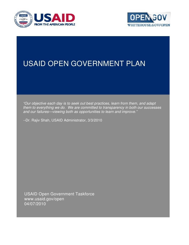 "USAID OPEN GOVERNMENT PLAN     ""Our objective each day is to seek out best practices, learn from them, and adapt them to e..."