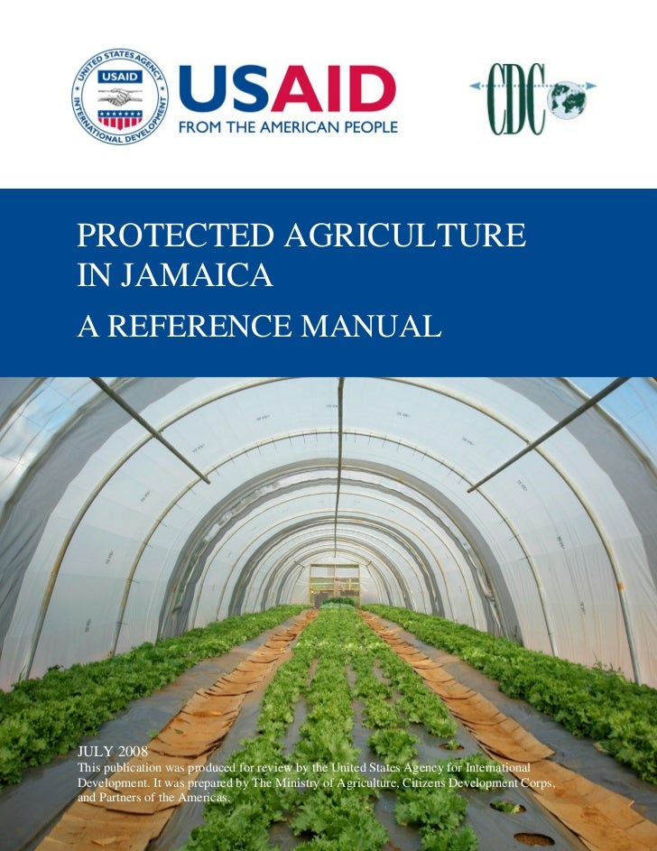 PROTECTED AGRICULTUREIN JAMAICA JUNE 2008A REFERENCE MANUAL This publication was produced for review by the United States ...
